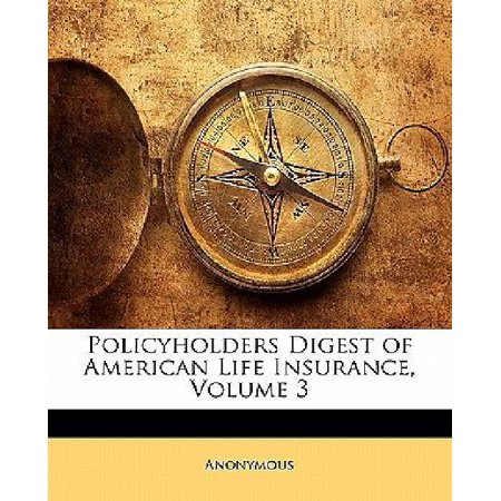 Policyholders Digest Of American Life Insurance  Volume 3