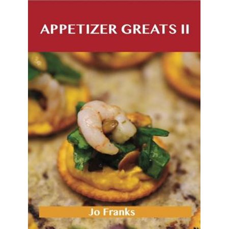 Appetizers Greats II: Delicious Appetizers Recipes, The Top 88 Appetizers Recipes - eBook - Great Halloween Appetizers