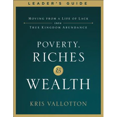 Poverty, Riches and Wealth Leader's Guide : Moving from a Life of Lack Into True Kingdom