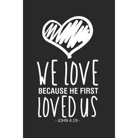 We Love Because He First Loved Us - John 4: 19 -: Bible Verse Notebook, Love Journal, Christian Prayer Reflection Diary (Bible Verse Because He First Loved Us)