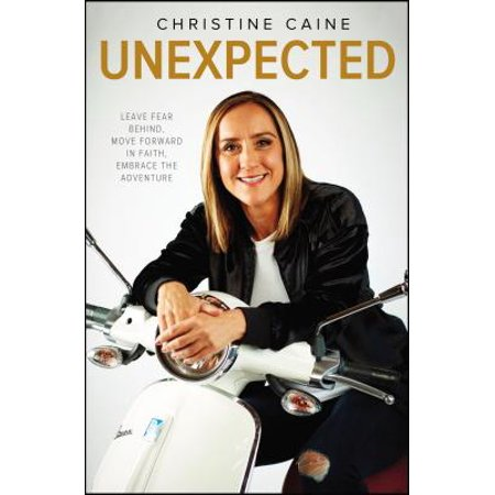 Unexpected : Leave Fear Behind, Move Forward in Faith, Embrace the