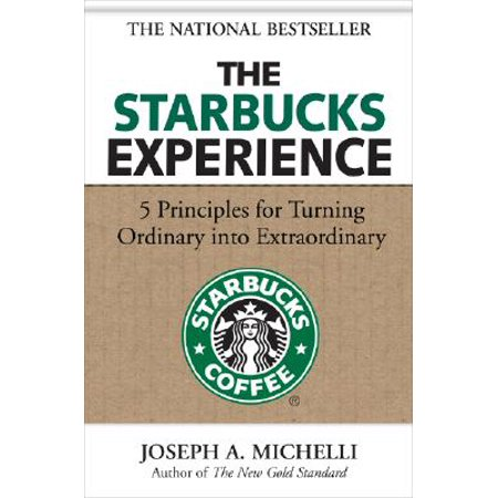 The Starbucks Experience: 5 Principles for Turning Ordinary Into
