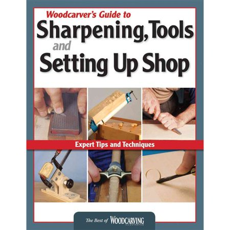 Woodcarver's Guide to Sharpening Tools and Setting Up Shop: The Best of Woodcarving Illustrated Magazine