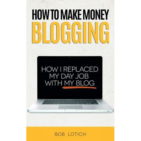 How to Make Money Blogging : How I Replaced My Day Job with My