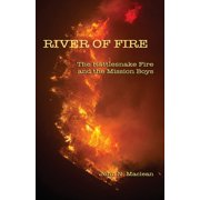 River of Fire : The Rattlesnake Fire and the Mission Boys