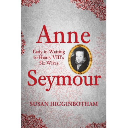 Anne Seymour : Lady in Waiting to Henry VIII's Six