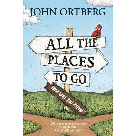 The Places You Will Go (All the Places to Go . . . How Will You Know? : God Has Placed before You an Open Door. What Will You)