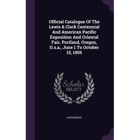Official Catalogue of the Lewis & Clark Centennial and American Pacific Exposition and Oriental Fair, Portland, Oregon, U.S.A., June 1 to October 15, 1905 ()