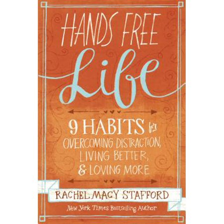 Hands Free Life : Nine Habits for Overcoming Distraction, Living Better, and Loving - Religious Habits For Sale