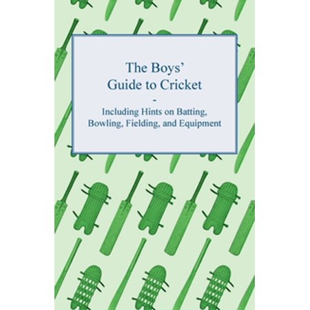 The Boys' Guide to Cricket - Including Hints on Batting, Bowling, Fielding, and Equipment - (Best Cricket Bowling Machine)