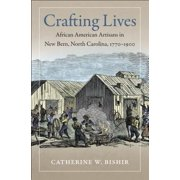 Crafting Lives : African American Artisans in New Bern, North Carolina, 1770-1900