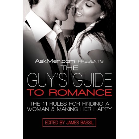 Askmen.com Presents the Guy's Guide to Romance : The 11 Rules for Finding a Woman & Making Her Happy ()
