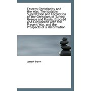 Eastern Christianity and the War : The Idolatry, Superstition and Corruption of the Christians of Tur