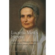 Lucretia Mott's Heresy : Abolition and Women's Rights in Nineteenth-Century America