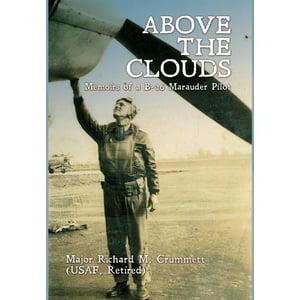 Above the Clouds : Memoirs of A B-26 Marauder Pilot