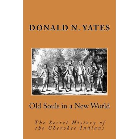 Old Souls in a New World : The Secret History of the Cherokee