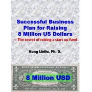 Successful Business Plan For Raising 8 Million US Dollars - eBook