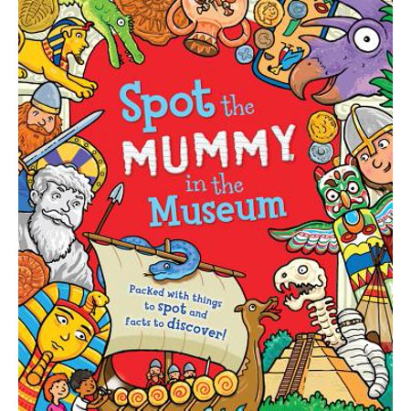 Spot the Mummy in the Museum : Packed with Things to Spot and Facts to (Discover Pack)