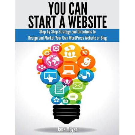 You Can Start a Website : Step-By-Step Strategy and Directions to Design and Market Your Own Wordpress Website or (Can You Design Your Own Ray Bans)