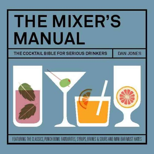 The Mixer's Manual: The Cocktail Bible for Serious Drinkers