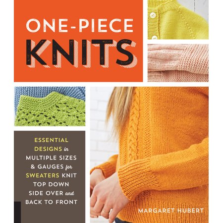 One-Piece Knits : Essential Designs in Multiple Sizes and Gauges for Sweaters Knit Top Down, Side Over, and Back to Front ()