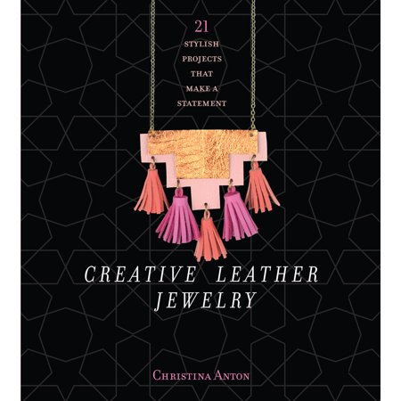 Creative Leather Jewelry : 21 Stylish Projects That Make a Statement