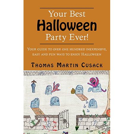 Your Best Halloween Party Ever! : Your Guide to Over One Hundred Inexpensive, Easy and Fun Ways to Enjoy Halloween - Fun And Easy Halloween Desserts