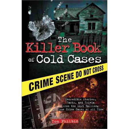 The Killer Book of Cold Cases: Incredible Stories, Facts and Trivia from the Most Baffling True Crime Cases of All Time