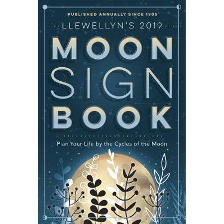 Llewellyn's 2019 Moon Sign Book : Plan Your Life by the Cycles of the Moon