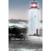 For Want of a Lighthouse : Building the Lighthouses of Eastern Lake Ontario 1828-1914