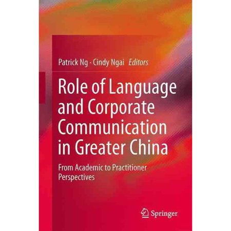 Role Of Language And Corporate Communication In Greater China  From Academic To Practitioner Perspectives