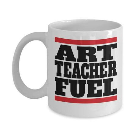 Best Art Teacher Fuel Coffee & Tea Gift Mug Supplies / Stuff - Teacher Stuff