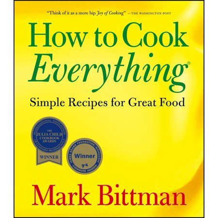 How to Cook Everything : Simple Recipes for Great Food ()