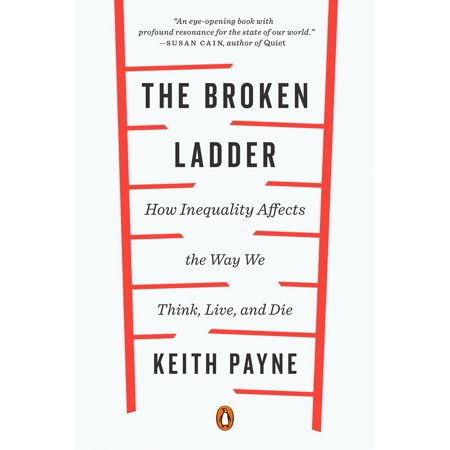 The Broken Ladder : How Inequality Affects the Way We Think, Live, and (Best Way To Treat Broken Ribs)