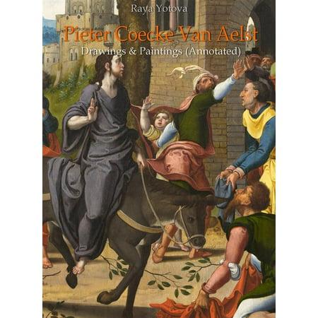 Pieter Van - Pieter Coecke Van Aelst: Drawings & Paintings (Annotated) - eBook