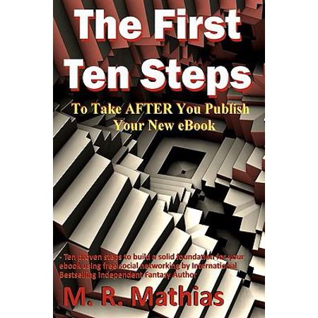 The First Ten Steps  Ten Proven Steps To Build A Solid Foundation For Your Ebook Using Free Social Networking