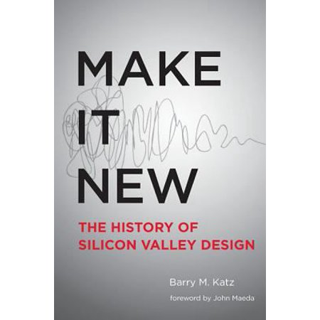 Make It New  The History Of Silicon Valley Design
