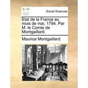 Etat de La France Au Mois de Mai, 1794. Par M. Le Comte de Montgaillard.