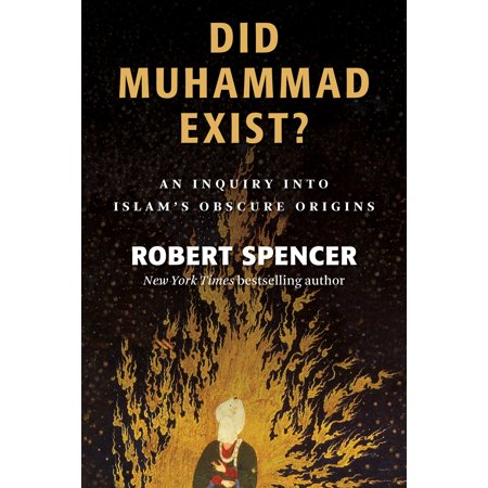 Did Muhammad Exist? : An Inquiry into Islam's Obscure Origins