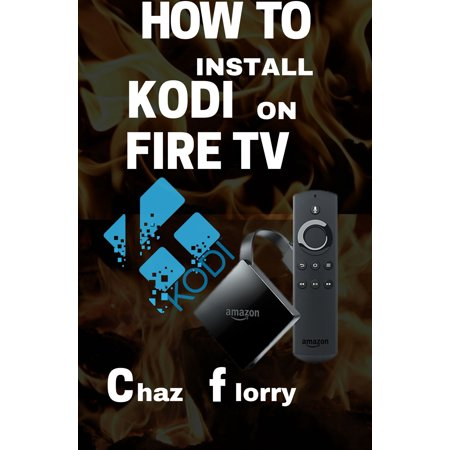 How To Install Kodi On Fire Tv - eBook