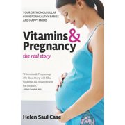 Vitamins & Pregnancy: The Real Story : Your Orthomolecular Guide for Healthy Babies & Happy Moms