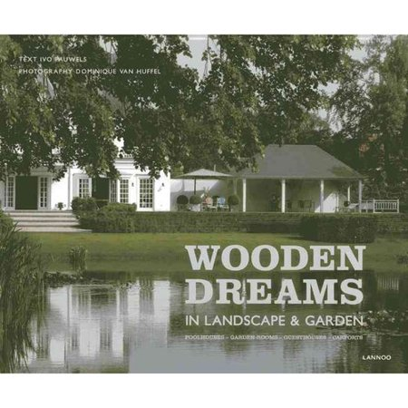 Wooden Dreams: In Landscape & Garden: Poolhouses - Garden-Rooms - Guesthouses - Carports