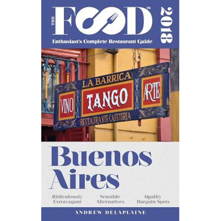Buenos Aires - 2018 - The Food Enthusiast's Complete Restaurant (Best Restaurants In Buenos Aires 2019)