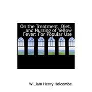 On the Treatment, Diet, and Nursing of Yellow Fever : For Popular Use