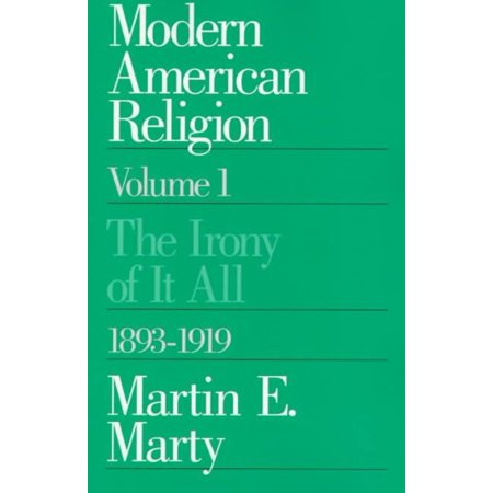 Modern American Religion: The Irony of It All 1893-1919