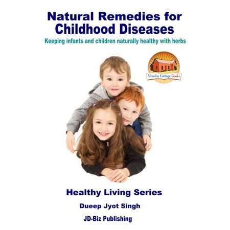 Natural Remedies for Childhood Diseases: Keeping Infants and Children Naturally Healthy with Herbs -