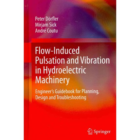 Flow Induced Pulsation And Vibration In Hydroelectric Machinery  Engineer S Guidebook For Planning  Design And Troubleshooting
