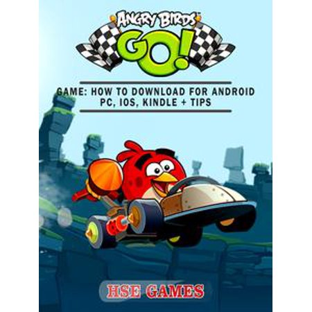 Angry Birds GO! Game: How to Download for Android PC, iOS, Kindle + Tips - eBook (Game Angry Birds Halloween Pc)