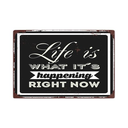 Aluminium Metal Decorative Sign Vintage Life Is What Its Happening Right Now Retro Look Metal Sign With Sayings 12 X18  Inches