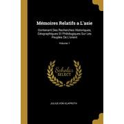 M�moires Relatifs a l'Asie: Contenant Des Recherches Historiques, G�ographiques Et Philologiques Sur Les Peuples de l'Orient; Volume 1 Paperback
